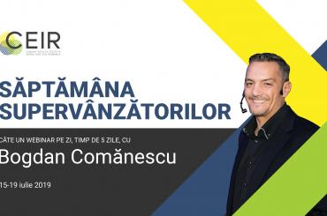 """Bogdan Comănescu: """"Saptamana SuperVânzătorilor"""" – 15-19 Iulie 2019"""